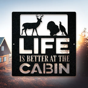 Life is Better at the Cabin - Deer & Turkey