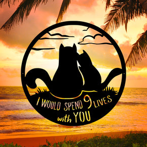 I Would Spend 9 Lives with You - Metal Cat Sign