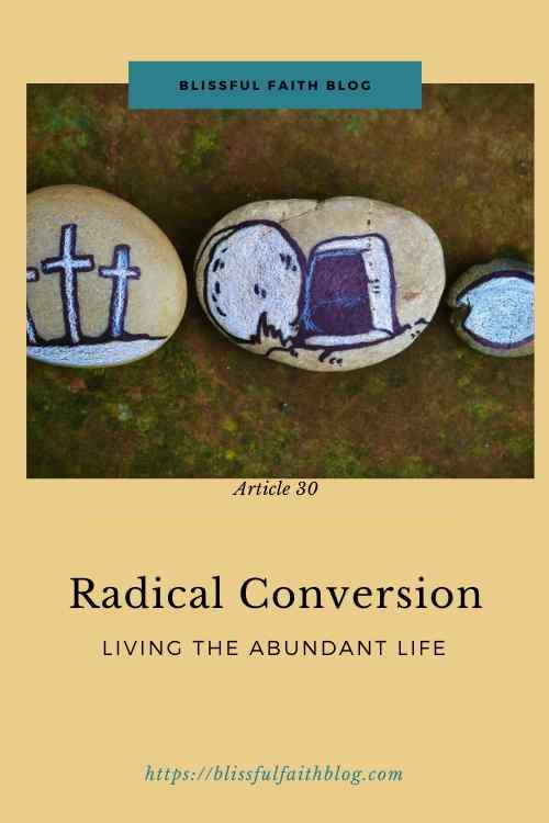 Radical Conversion: The Abundant Life
