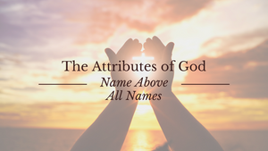 The Attributes of God: Name Above All Names