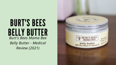 Burt's Bees Mama Bee Belly Butter - Medical Review (2021)