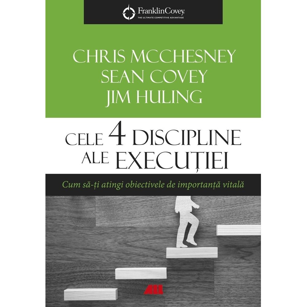 Cele 4 discipline ale executiei - Chris McChesney, Sean Covey, Jim Huling