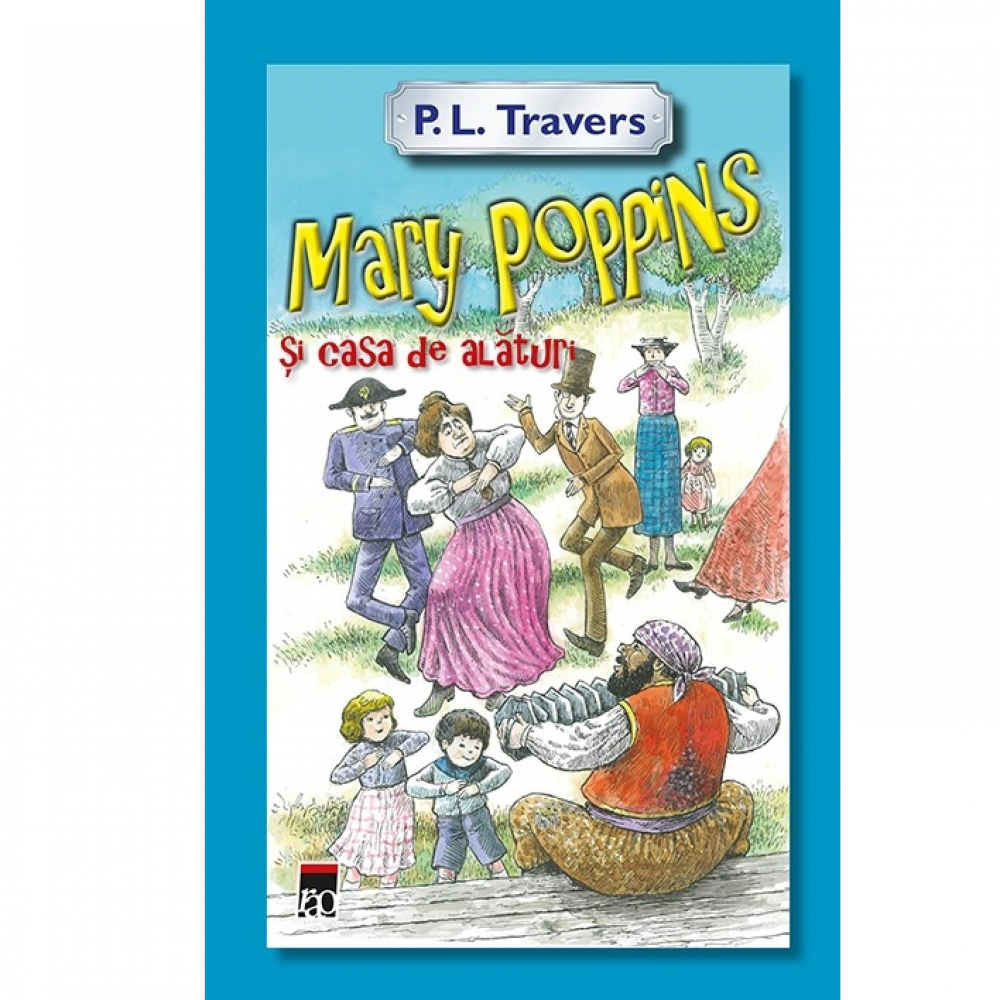 Mary Poppins si casa de alaturi - P.L. Travers