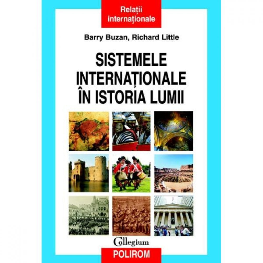 Sistemele internationale in istoria lumii - Barry Buzan, Richard Little