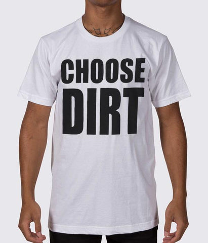 Dirt Nasty Choose Dirt Shirt