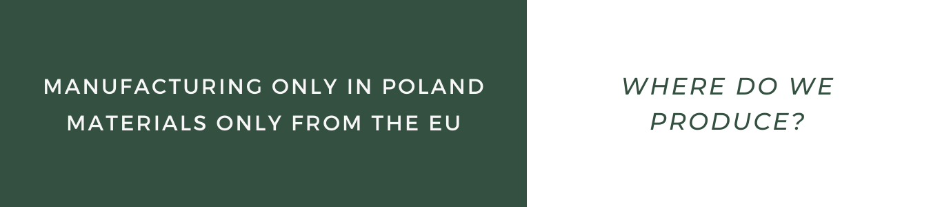Text: Where do we produce? manufacturing only in poland, materials only from the EU.