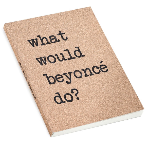What Would Beyonce Do A6 Notebook - UDC5