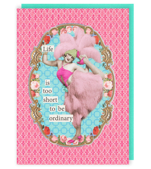 Life Is Too Short To Be Ordinary Greetings Card