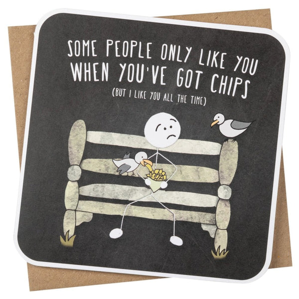 Some People Only Like You When You Have Chips Greetings Card - SM15
