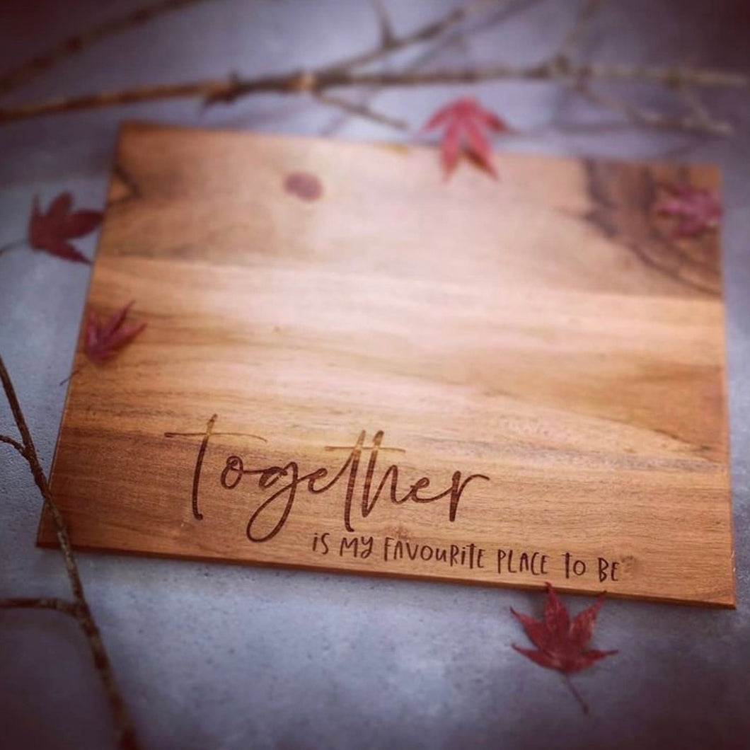 TOGETHER IS MY FAVOURITE PLACE TO BE serving board
