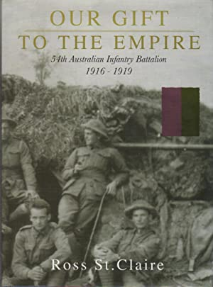 Our Gift To The Empire : 54th Australian Infantry Battalion 1916-1919