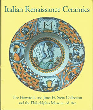 Italian Renaissance Ceramics : From the Howard I. and Janet H. Stein Collection and the Philadelphia Museum of Art