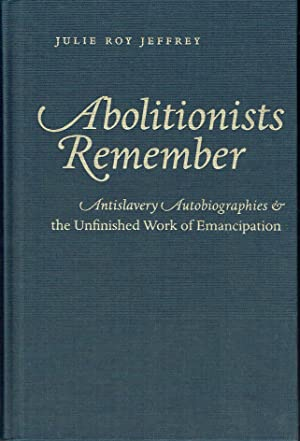 Abolitionists Remember : Antislavery Autobiographies and the Unfinished Work of Emancipation