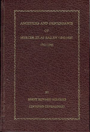 Ancestors And Descendants Of Mercer Silas Bailey (1841-1926) 1767-1988