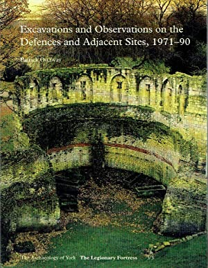 Excavations And Observations On The Defences And Adjacent Sites, 1971-90 (The Archaeology of York, The Legiondary Fortress - Volume 3)
