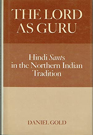 The Lord as Guru : Hindi Sants in North Indian Tradition