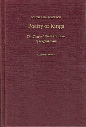 Poetry of Kings : The Classical Hindi Literature of Mughal India (South Asia Research)