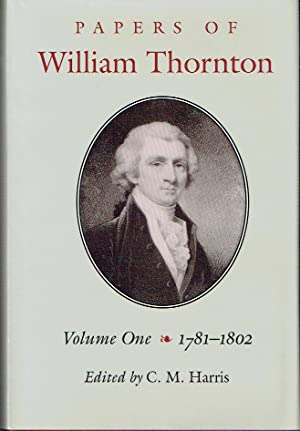 The Papers Of William Thornton : Volume 1: 1781-1802