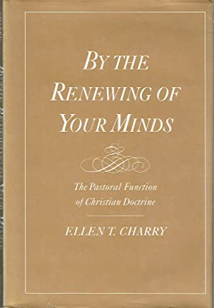 By The Renewing Of Your Minds : The Pastoral Function of Christian Doctrine