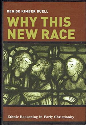 Why This New Race : Ethnic Reasoning in Early Christionity