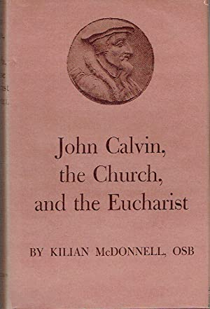 John Calvin, The Church, And The Eucharist