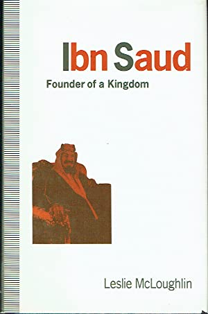 Ibn Saud : Founder of a Kingdom