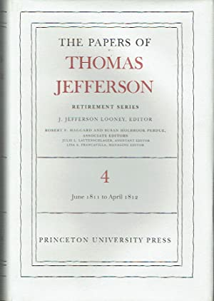 The Papers of Thomas Jefferson: Retirement Series: Volume 4 18 June 1811 to 30 April 1812 (Papers of Thomas Jefferson, Retirement Series)
