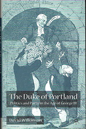 The Duke Of Portland : Politics and Party in the Age of George III