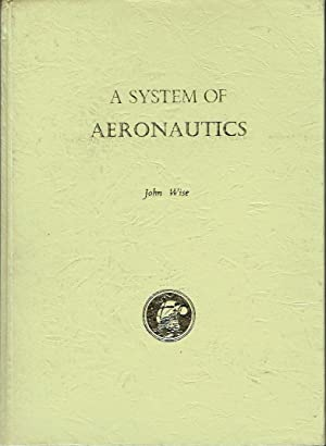 A System of Aeronautics [Comprehending its Earliest Investigations, and Modern Practice and Art .]