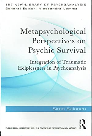 Metapsychological Perspectives on Psychic Surviva l: Integration of Traumatic Helplessness in Psychoanalysis (The New Library of Psychoanalysis)