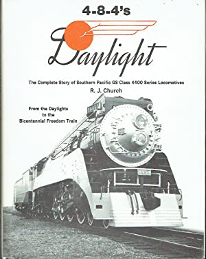 Those Daylight 4-8-4's : The Complete Stroy of Southern Pacific GS Class 4400 Series Locomotives From the Daylights to the Bicentennial Freedom Train