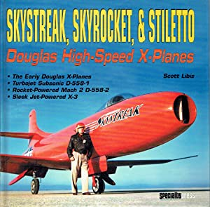 Skystreak, Skyrocket, & Stiletto : Douglas High-Speed X=Planes