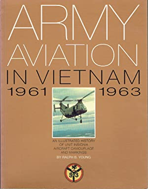 Army Aviation in Vietnam 1961-1963 : An Illustrated History of Unit Insignia Aircraft Camouflage & Markings Volume One