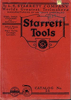 Catalog No. 23. Fine Mechanical Tools. Manufactured by the L.S. Starrett Copmany