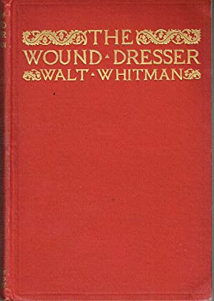 The Wound Dresser. A Series of Letters Written from the Hospitals in Washington During the War of the Rebellion