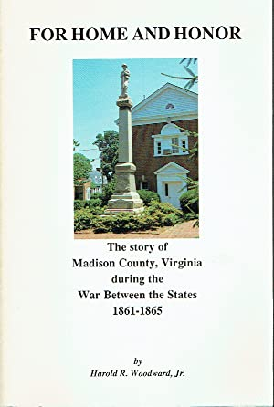 For Home And Honor : The Story of Madison County, Virginia during the War Between the States
