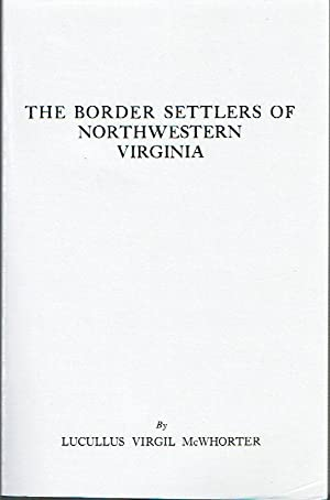 The Border Settlers of Northwestern Virginia, from 1768 to 1795 Embracing the Life of Jesse Hughes and Other Noted Scouts of the Great Woods of the Trans-Allegheny
