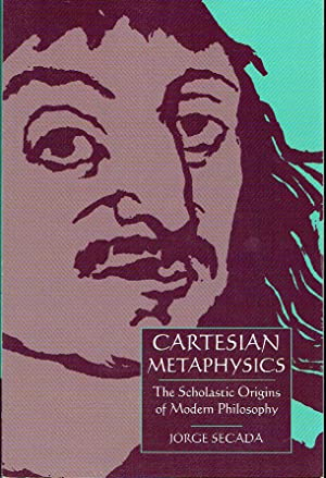Cartesian Metaphysics : The Scholastic Origins of Modern Philosophy