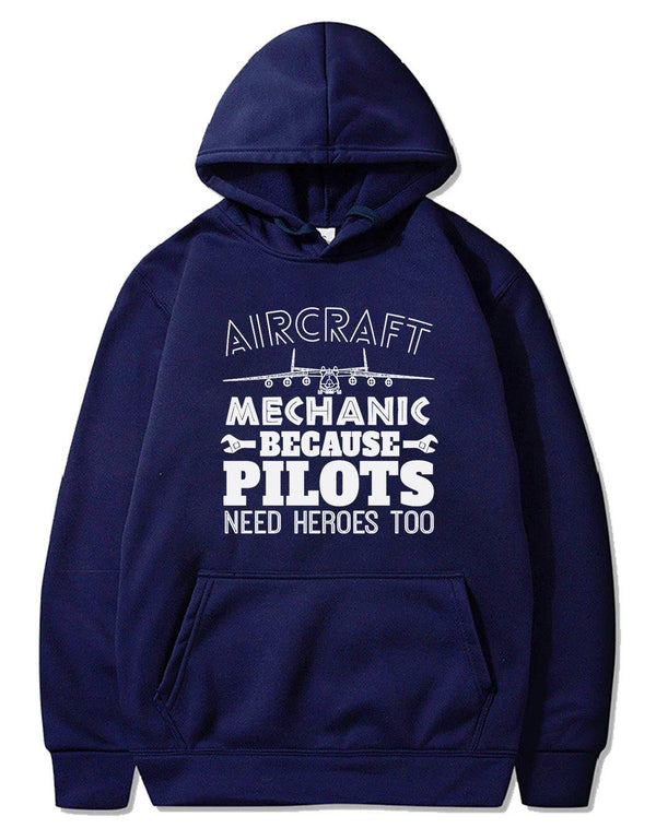 AIRCRAFT MECHANIC BECAUSE PILOTS NEED HROES TOO PULLOVER - THE AV8R