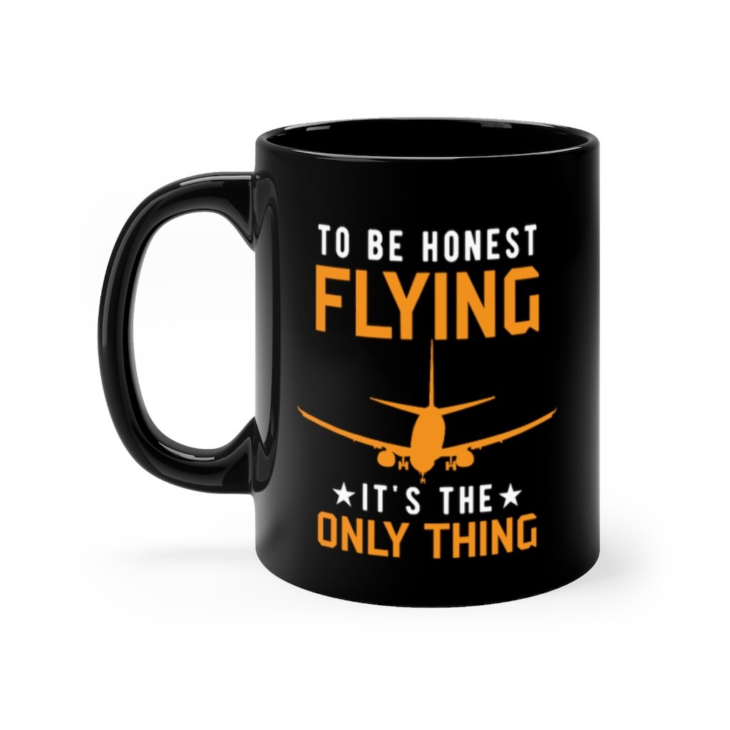 TO BE HONEST FLYING ONLY THING DESIGNED - MUG