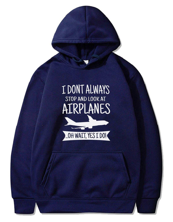 I DON'T ALWAYS STOP AND LOOK AT AIRPLANES,YES I DO T-SHIRT PULLOVER - THE AV8R