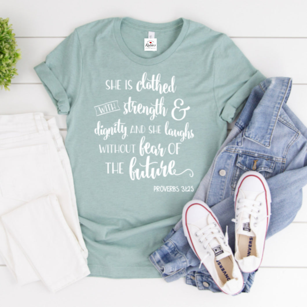 Wow...such a cute women's Christian t-shirt! What an awesome scripture to grab hold of! We need to realize that as we have chosen to walk in Christ, we should have no fear of the future...The Lord is our strength! Proverbs 31:25 This will be your new favorite tee- it's SO soft and super comfortable! You're never going to want to take it off.