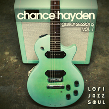 Load image into Gallery viewer, Chance Hayden - Guitar Sessions Vol. 1 - lofijazzsoul