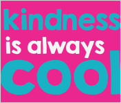 Kindness is ALWAYS Cool