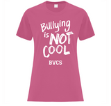 BVCS Bullying is NOT COOL Ladies' T-Shirt