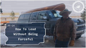 How To Lead Without Being Forceful | Lief Condie | PF-14