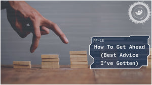 How To Get Ahead (The Best Advice I've Been Given) | PRIMER | PF-18