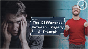 What Makes The Difference Between Tragedy & Triumph In Fatherhood? | PRIMER | PF-25