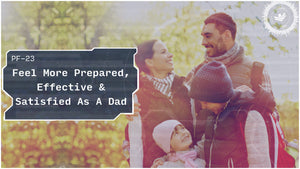 How To Feel More Prepared, Effective & Satisfied As A Dad | PRIMER | PF-23