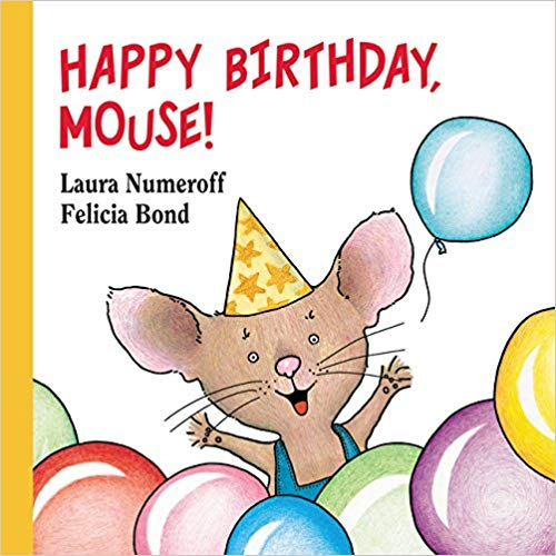 Happy Birthday, Mouse! by Laura Numeroff